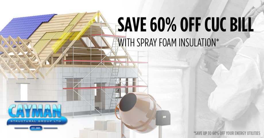 Cayman Structural Group can save you up to 60% off your CUC Bill with Spray Foam Insulation.